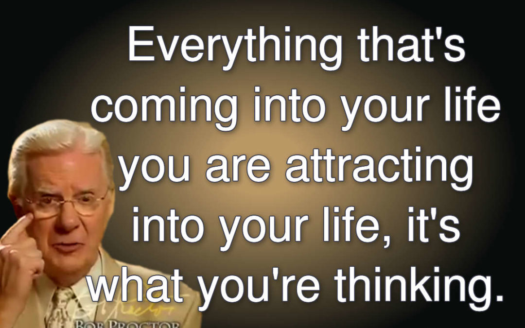 Bob Proctor Quote | Everything that's coming into your life you are attracting into your life