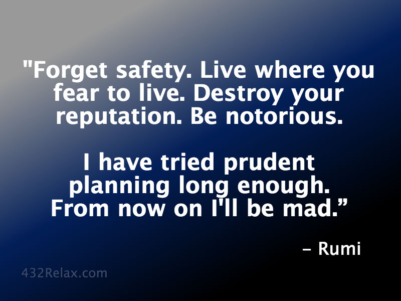 Forget Safety - Rumi Quote