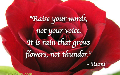 Raise Your Words, Not Your Voice – Rumi