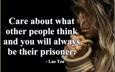 Care about what other people think and you will always be their prisoner – Lao Tzu