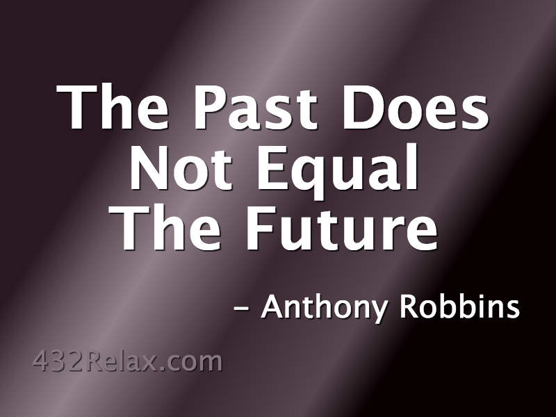 The Past Does Not Equal The Future 432relax Com